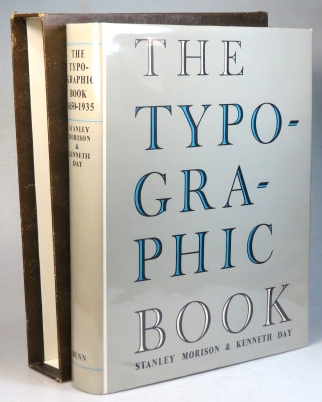 The Typographic Book. 1450-1935. A Study of Fine Typography through five centuries. Exhibited in upwards of [350] title and text pages drawn from presses working in the European tradition. Stanley MORISON, Kenneth DAY.