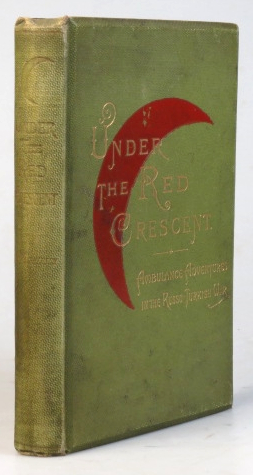 Under the Red Crescent: or Ambulance Adventures in the Russo-Turkish War of 1877-78. R. B. MACPHERSON.