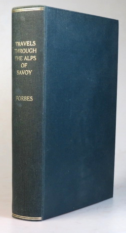 Travels Through the Alps of Savoy and Other Parts of the Pennine Chain. With Observations on the Phenomena of Glaciers. James D. FORBES.