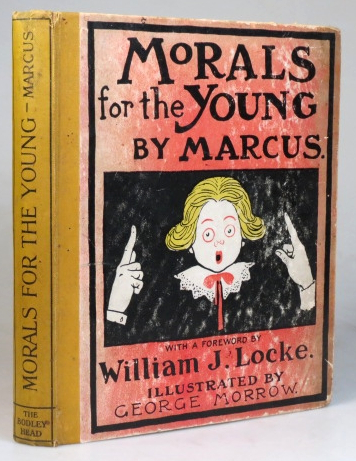 Morals for the Young. By Marcus. Illustrated by George Morrow. With a Foreword by. William J. LOCKE.