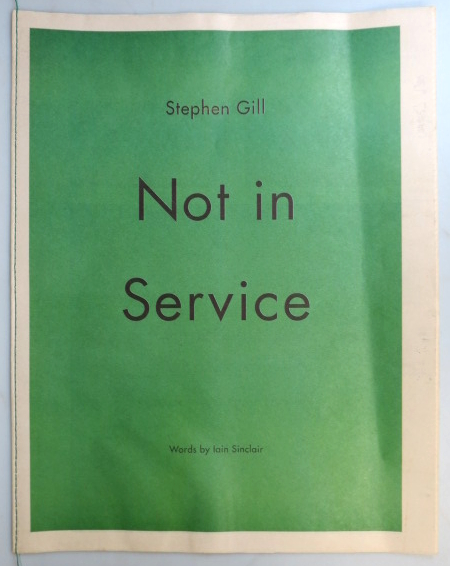 Not in Service. Words by Iain Sinclair. Stephen GILL.
