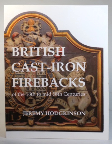 British Cast-Iron Firebacks of the 16th to the 18th Centuries. Jeremy HODGKINSON.