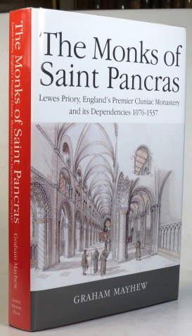 The Monks of Saint Pancras. Lewes Priory, England's Premier Cluniac Monastery and its Dependencies 1076-1537. Graham MAYHEW.