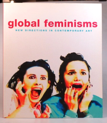 Global Feminisms. New Directions in Contemporary Art. Edited by... Essays by Maura Reilly, Linda Nochlin, N'Goné Fall, Geeta Kapur, Michiko Kasahara, Joan Kee, Virginia Pérez-Ratton, Elizabeth Lebovici, Charlotte Kotik. Maura REILLY, Linda NOCHLIN.