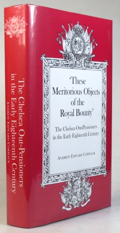 'These Meritorious Objects of the Royal Bounty.' The Chelsea Out-Pensioners in the Early Eighteenth Century. Andrew Edward CORMACK.