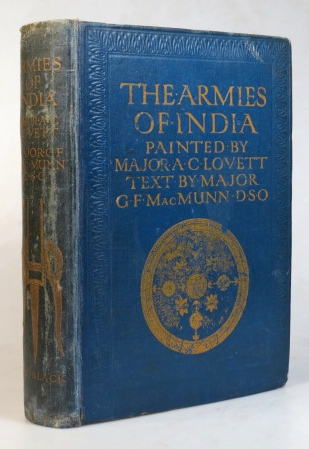 The Armies of India. Painted by Major A.C. Lovett. Described by Major G.F. MacMunn. With Foreword by Field-Marshal Earl Roberts. Major A. C. LOVETT, Major G. F. MACMUNN.