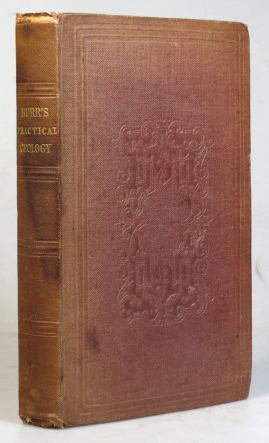 The Elements of Practical Geology As Applicable to Mining, Engineering, Architecture, &c.; with Notices of the Mines and Mineral Productions of Great Britain. Frederick BURR.