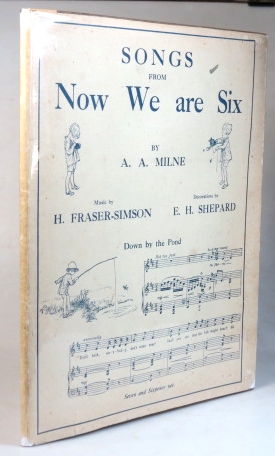 Songs from Now We are Six. Words by... Music by H. Fraser-Simpson. Decorations by E.H. Shepherd. A. A. MILNE.