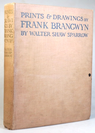 Prints & Drawings by Frank Brangwyn. With some other phases of his art. BRANGWYN, Walter Shaw SPARROW.