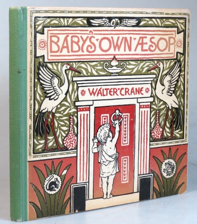 The Baby's Own Aesop. Being the Fables condensed in rhyme with portable morals pictorially pointed by... Engraved and printed in colours by Edmund Evans. Walter CRANE.
