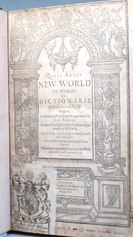 Queen Anna's New World of Words, or Dictionarie of the Italian and English Tongues, Collected, and Newly Much Augmented by Iohn Florio, Reader of the Italian unto the Soueraigne Majestie Anna... Whereunto are Added Certaine Necessarie Rules and Short Observations for the Italian Tongue. John FLORIO.