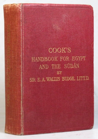 Cook's Handbook for Egypt and the Egyptian Sudan. With chapters on Egyptian archæology. Sir E. A. Wallis BUDGE.