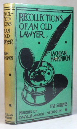 Recollections of an Old Lawyer. Lachlan MACKINNON.