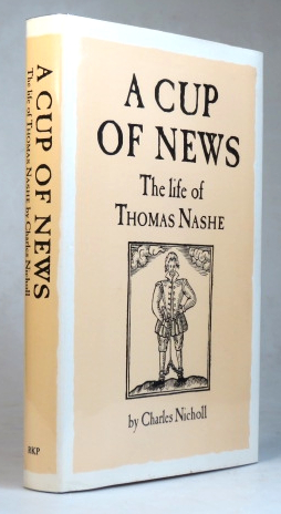 A Cup of News. The Life of Thomas Nashe. Charles NICHOLL.