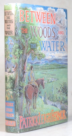 Between the Woods and the Water. On Foot to Constantinople from The Hook of Holland: The Middle Danube to the Iron Gates. Patrick Leigh FERMOR.