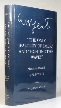 The Only Jealousy of Emer and Fighting the Waves. Manuscript Materials by... Edited by Steven Winnett. W. B. YEATS.
