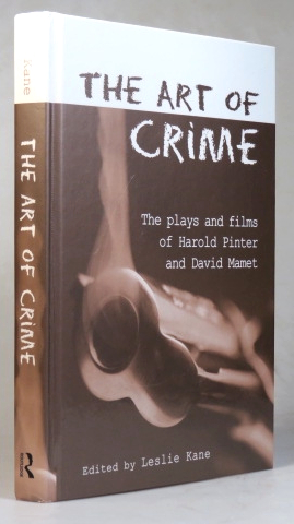The Art of Crime. The Plays and Films of Harold Pinter and David Mamet. Edited by. Leslie KANE.