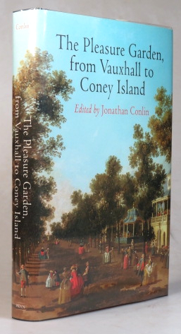 The Pleasure Garden, from Vauxhall to Coney Island. Edited by. Jonathan CONLIN.