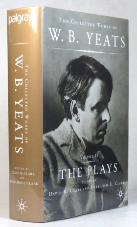 The Collected Works of... Volume II: The Plays. Edited by David R. Clark and Rosalind E. Clark. W. B. YEATS.