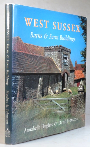 West Sussex Barns & Farm Buildings. Annabelle HUGHES, David JOHNSTON, text, photographs.