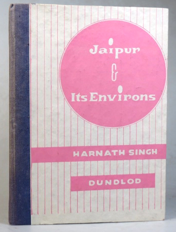 Jaipur and its Environs. Harnath SINGH.