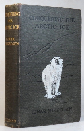 Conquering the Arctic Ice. Ejnar MIKKELSEN.