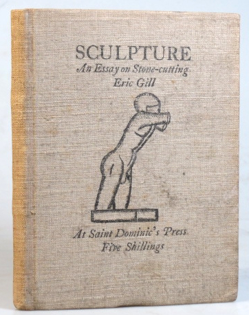 Sculpture. An Essay on Stone-cutting, with a preface about God, by. Eric GILL.