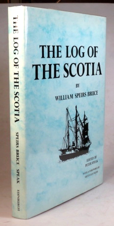 The Log of the Scotia. Edited by Peter Speak. With a Foreword by Sir Vivian Fuchs. William Speirs BRUCE.