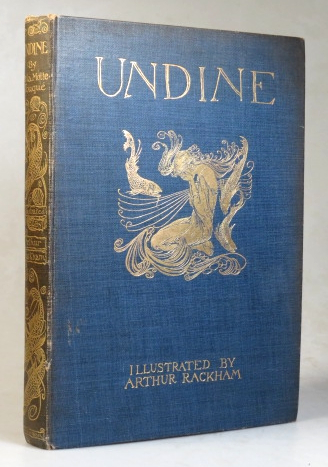 Undine. Adapted from the German by W. L. Courtney and Illustrated by Arthur Rackham. RACKHAM, De La Motte FOUQUE.