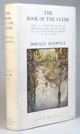 The Book of the Clyde. Being a connected series of drawings and observations of the river from its source to the Firth. Donald MAXWELL.