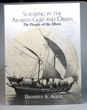 Seafaring in the Arabian Gulf and Oman. The People of the Dhow. Dionisius A. AGIUS.