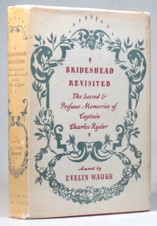 Brideshead Revisited. The Sacred and Profane Memories of Captain Charles Ryder. A Novel by. Evelyn WAUGH.