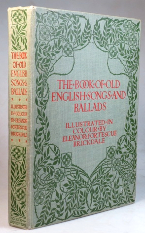 The Book of Old English Songs & Ballads. Illustrated... by. Eleanor Fortescue BRICKDALE.