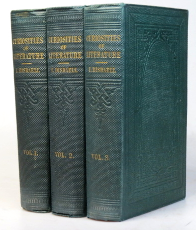 Curiosities of Literature. Edited, with memoir and notes by his son, the Right Hon. B. Disraeli. Isaac DISRAELI.