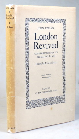 London Revived. Consideration for its Rebuilding in 1666. Edited by E.S. De Beer. John EVELYN.