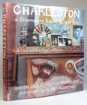 Charleston. A Bloomsbury House & Garden. Photographs by Alen MacWeeney. Quentin BELL, Virginia NICHOLSON.