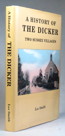 A History of the Dicker. Two Sussex Villages. Lez SMITH.