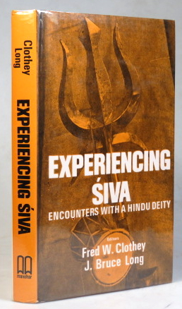 Experiencing Siva: Encounters with a Hindu Deity. Fred W. CLOTHEY, J. Bruce LONG.