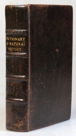 A Dictionary of Natural History; or, Complete Summary of Zoology: Containing a Full and Succinct Description of all the Animated Beings in Nature: Namely Quadrupeds, Birds, Amphibians, Animals, Fishes, Insects, and Worms. NATURAL HISTORY.