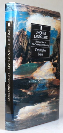 Unquiet Landscape. Places and Ideas in Twentieth-Century English Painting. Christopher NEVE.