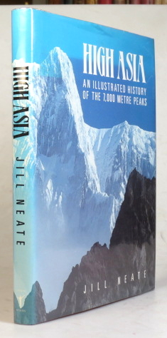 High Asia. An illustrated history of the 7,000 metre peaks. Jill NEATE.
