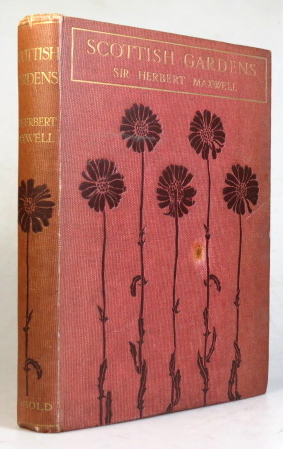 Scottish Gardens. Being a Representative Selection of different Types, Old and New. Illustrated by Mary G.W. Wilson. Sir Herbert MAXWELL.