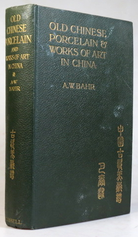 Old Chinese Porcelain and Works of Art in China. Being Description and Illustrations of Articles Selected from an Exhibition Held in Shanghai, November, 1908. A. W. BAHR.