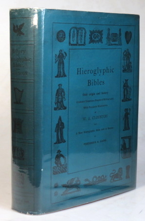 Hieroglyphic Bibles: Their Origin and History. A Hitherto Unwritten Chapter of Bibliography... and a New Hieroglyphic Bible Told in Stories by Frederick A. Laing. W. A. CLOUSTON.