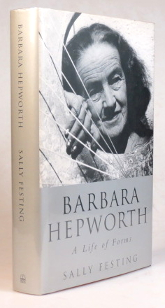 Barbara Hepworth. A Life of Forms. HEPWORTH, Sally FESTING.