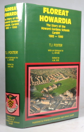 Floreat Howardia. The Story of the Howard Gardens School Cardiff 1885-1990. With an Epilogue by I.L. Myhre. Edited by A.M. Doe. T. J. FOSTER.