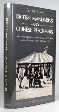 British Mandarins and Chinese Reformers: The British Administration of Weihaiwei (1898-1930) and the Territory's Return to Chinese Rule. With a Foreword by N.J. Miners. Pamela ATWELL.