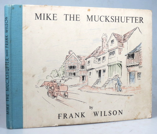 Mike the Muckshufter or the Scruffy Boy that Made Good. Story and Illustrations by... Introduction by Peter Fleming. Frank WILSON.