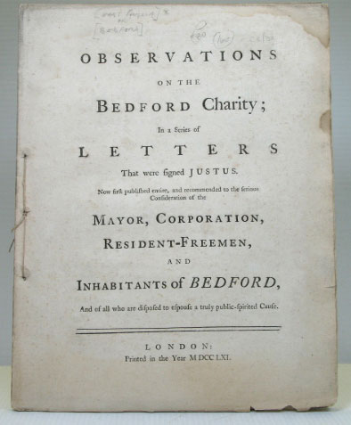 Observations on the Bedford Charity; In a Series of Letters that were signed Justus. Now first published entire, and recommended to the serious Consideration of the Mayor, Corporation... and Inhabitants of Bedford. BEDFORD.
