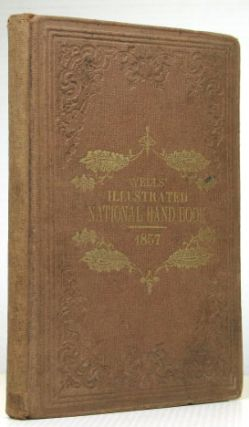 Wells' Illustrated National Hand-Book: Embracing numerous invaluable documents connected with the...